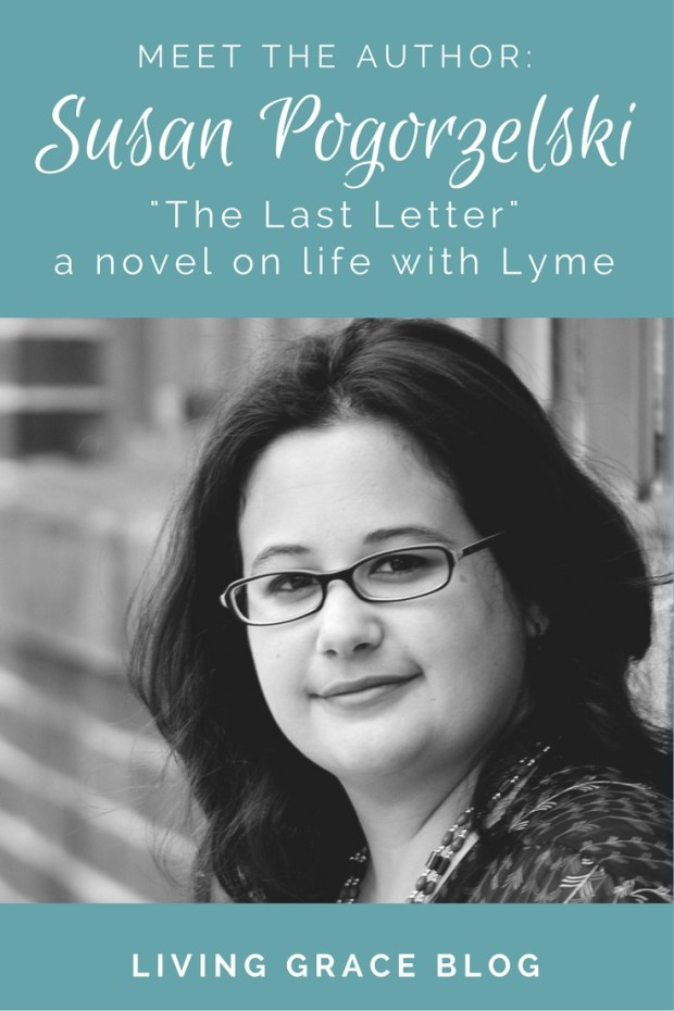 Susan's novel, The Last Letter, is a story for the brave souls fighting Lyme disease. But it's also for their families - to gain understanding and insight into the struggles of their loved one.