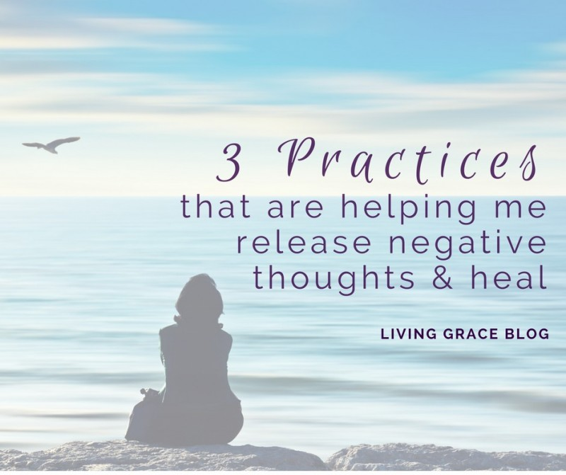 3 Practices That Help Me Release Negative Thoughts & Heal