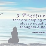 Did you know that there's healing that can be found by transforming the way we think? Here are 3 practices that are helping me release negative thoughts and reclaim health! Click to read more.