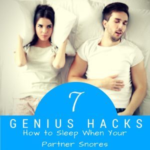 How to Sleep through Snoring: Genius Hacks from a Worn Out Wife
