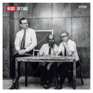 Melrose – Got It Made