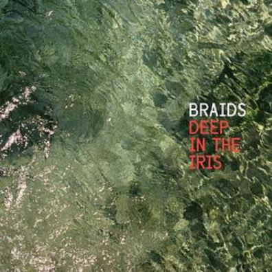 Braids – Deep In The Iris