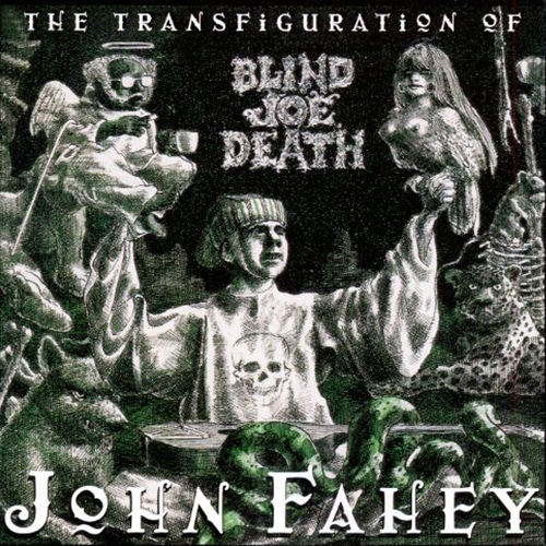 The Transfiguration of John Fahey - Nothing Primitive Around Here | Features | LIVING LIFE FEARLESS