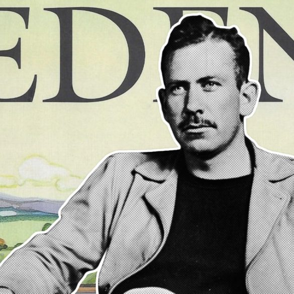 Convince Me I'm Wrong: John Steinbeck's 'East of Eden' Is the Greatest Novel of All Time | Opinions | LIVING LIFE FEARLESS