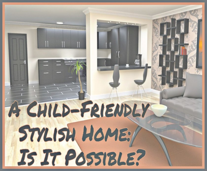 Picture of a living room with title 'A Child Friendly Stylish Home: Is It Possible?'