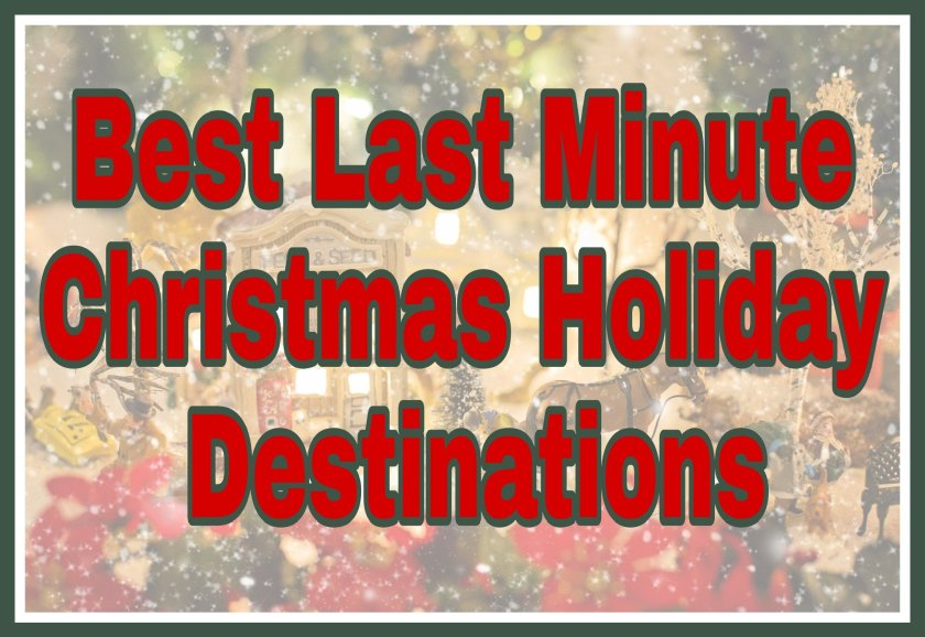 Faded Christmas festive background with title 'Best Last Minute Christmas Holiday Destinations'