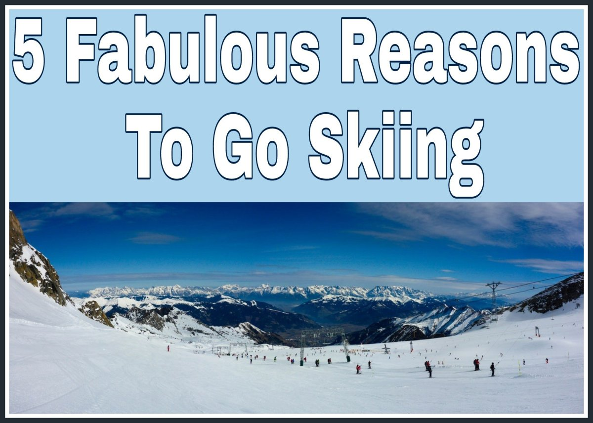 Five Fabulous Reasons To Go Skiing