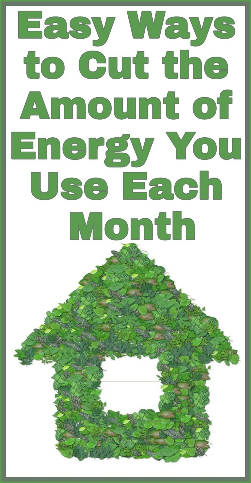 Easy Ways to Cut the Amount of Energy You Use Each Month title with image of house made of leaves