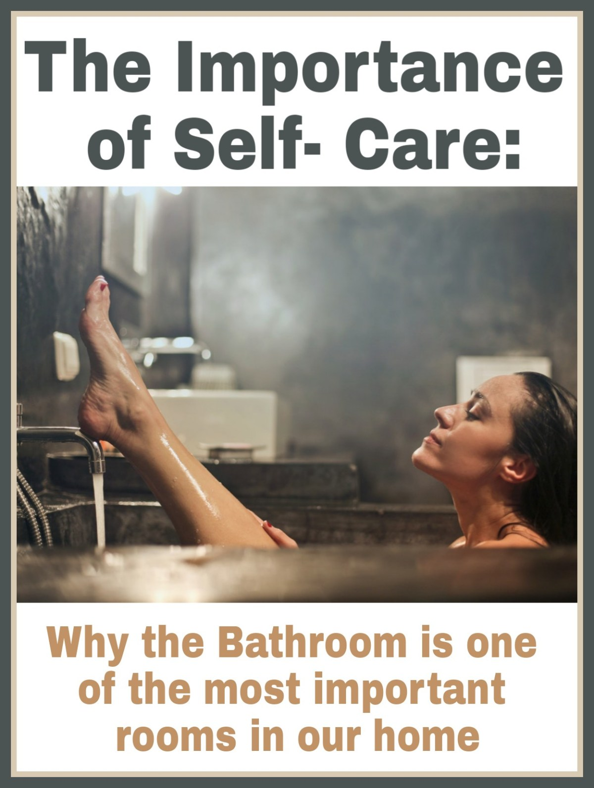 The Importance of Self- Care: Why the Bathroom is One of the Most Important Rooms in Our Home