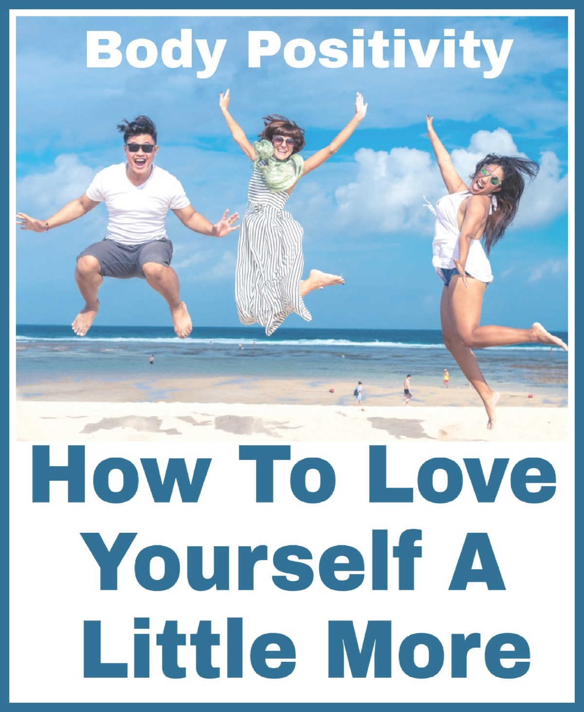 Body Positivity: How To Love Yourself A Little More
