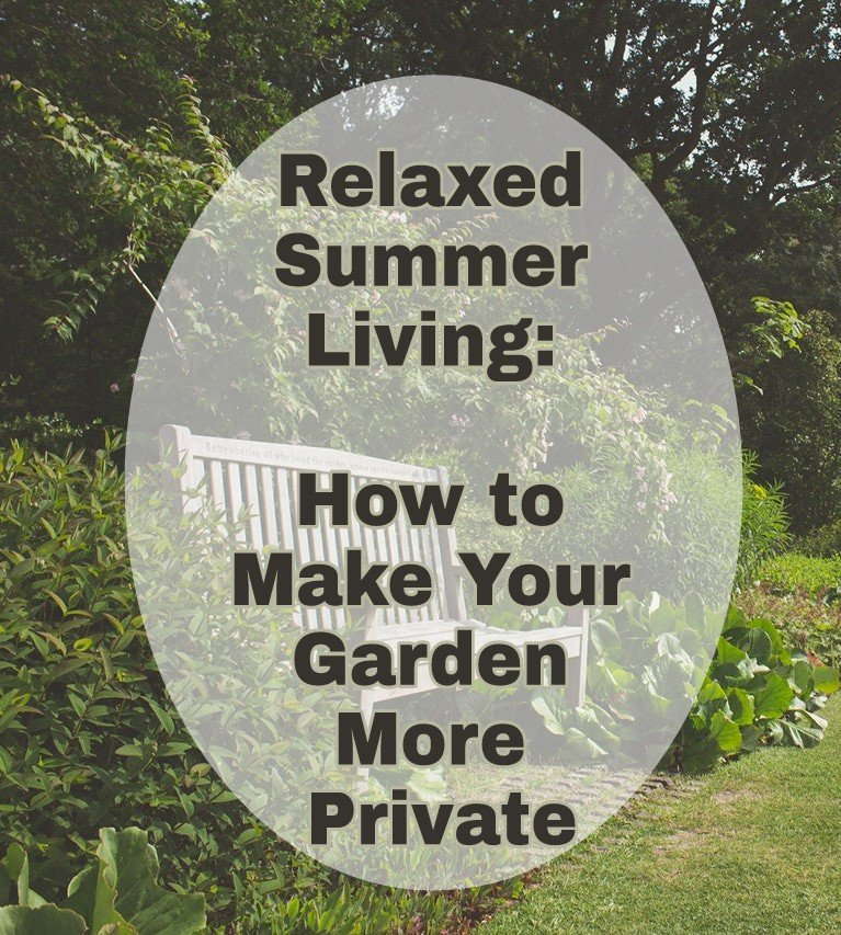 Relaxed Summer Living: How to Make Your Garden More Private title with faded background image of a secluded garden bench amongst bushes for privacy