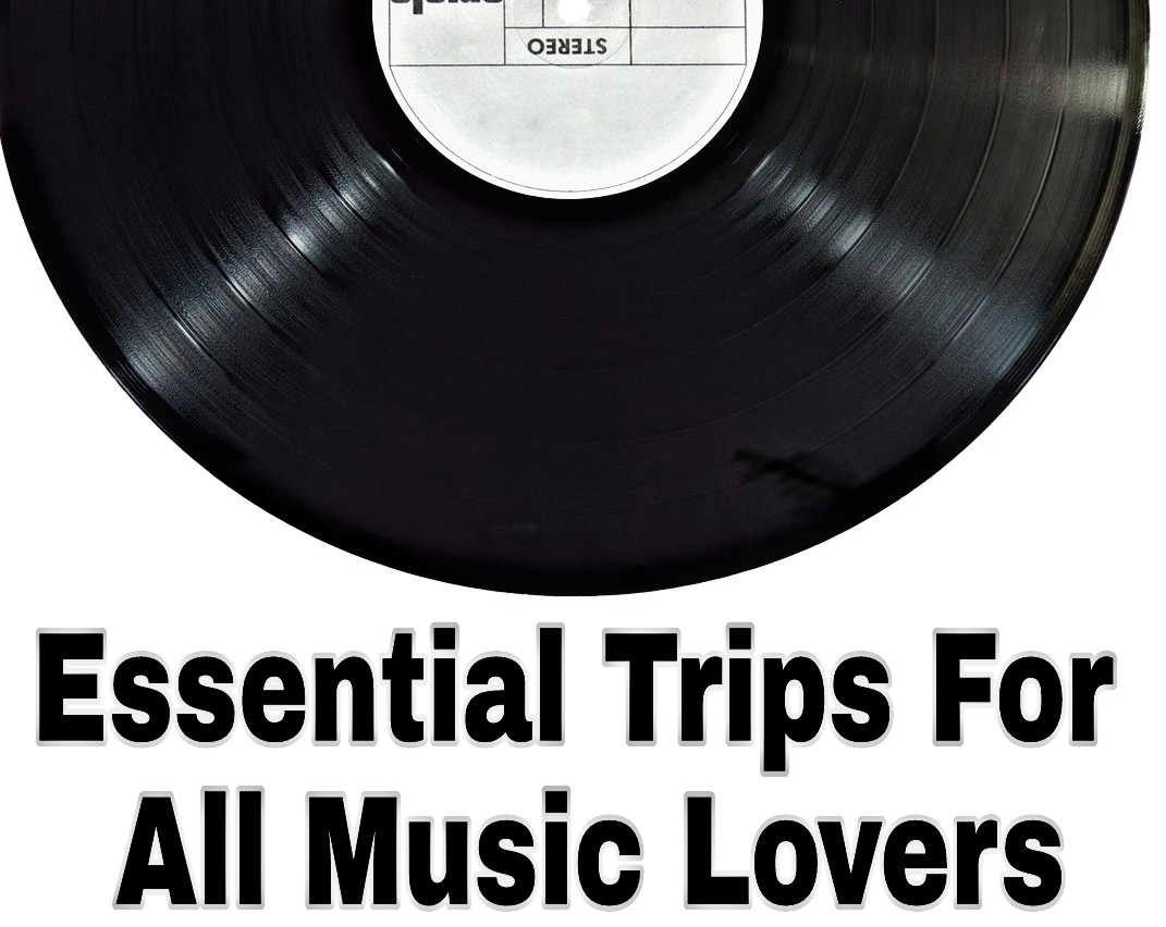 Essential Trips For All Music Lovers