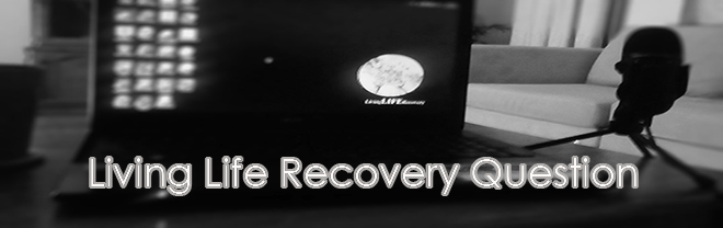 Living_Life_Recovery_Question