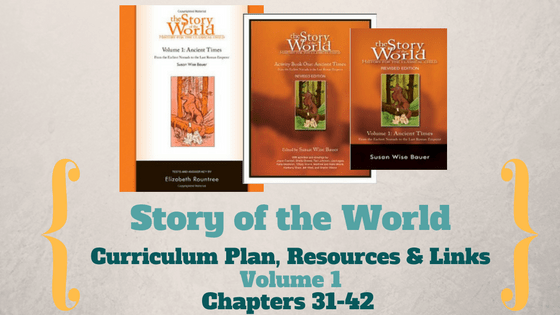 Story of the World: Volume 1- Curriculum Plan, Resources and Links (Chapters 31-42)