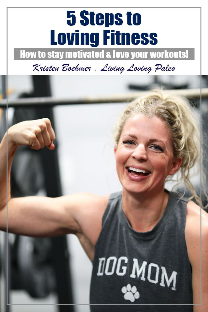 I've got 5 steps to finally loving your fitness routine so that you can stay motivated and actually look forward to your workouts… #livinglovingpaleo #fitnessworkout #kristenboehmer