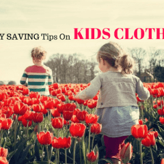 The Best Money Saving Tips That Will Save You Big On Kids Clothing
