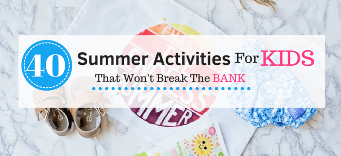 40 Fun Summer Activities For Kids That Won't Break The Bank