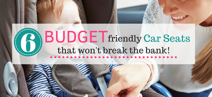 6 Affordable Car Seat Recommendations That Will Fit Your Family Budget