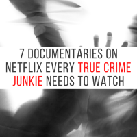 Killing Time: 7 Documentaries on Netflix Every True Crime Junkie Needs to Watch