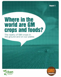 Where in the World are GM Crops and Foods? The reality of GM crops in the ground and on our plates, Canadian Biotechnology Action Network