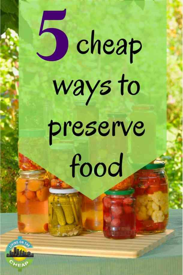 5 Cheap Ways To Preserve Food Living On The Cheap