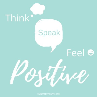 The Power of Positivity - How positive thinking changed my life. Think, speak, feel positive white words written on a green background. livingprettyhappy.com