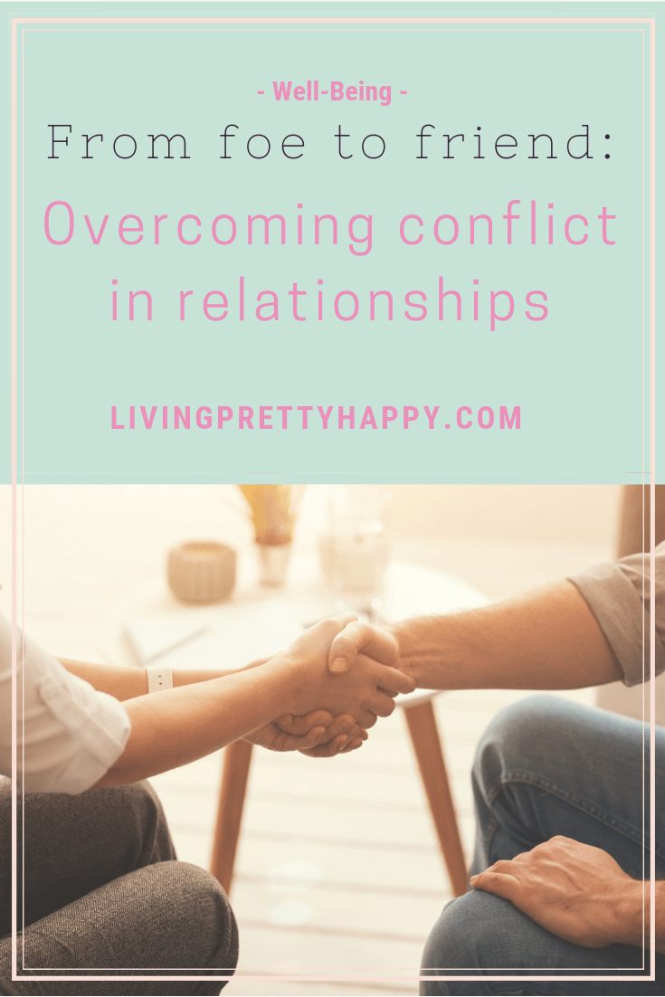 From foe to friend: overcoming conflict in relationships. Pinterest graphic displaying post title on a background of a man and a woman sitting down and shaking hands. livingprettyhappy.com well-being