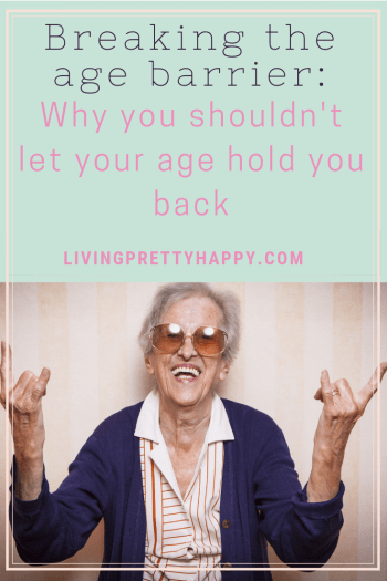 Breaking the age barrier: Why you shouldn't let your age hold you back. Pinterest graphic displaying post title on a background of an older woman smiling, wearing sunglasses and making the rock and roll sign with her hands. livingprettyhappy.com