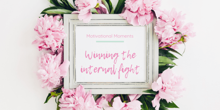 Motivational moments: Winning the internal fight. Image of a white shabby chic photo frame displaying post title. Frame is surrounded by pink flowers
