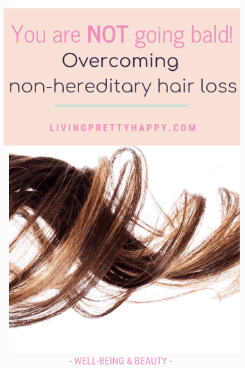 You are not going bald! (Overcoming non-hereditary hair loss). Pinterest graphic displaying post title on a background image of a curly lock of brown hair. livingprettyhappy.com. well-being & Beauty