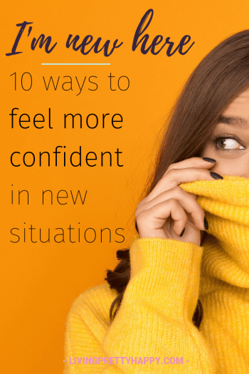I'm new here: 10 ways to feel more confident in new situations.  Self development and personal growth.  Best ways to cope when you're new and feeling nervous #selfdevelopment #personalgrowth #wellbeing #livehappy