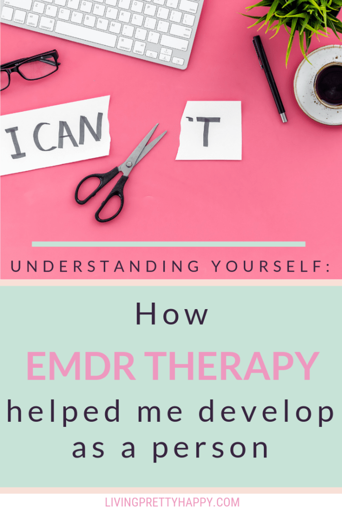 Understanding Yourself: How EMDR Therapy helped me develop as a person. Personal experience of EMDR Therapy. How therapy helps you on your path of self-development. #therapy #selfdevelopment #personalgrowth #livehappy