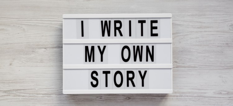 I write my own story - time to take ownership of your life & your happiness