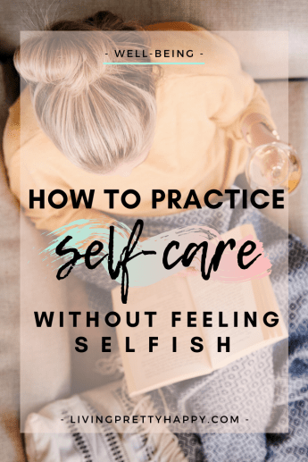 How to practice self-care without feeling selfish. Practical advice on how to remove feelings of guilt surrounding looking after & loving yourself. #selfcare #selfworth #selflove #kindnessandcompassion #wellbeing #livehappy