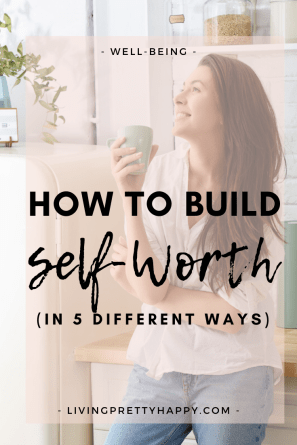 How to build self-worth in 5 different ways. The importance of self-worth, why self-worth over self-esteem. How building self-worth can make you happier - repin & click to find out more! #selfworth #selfesteem #livehappy #wellbeing #happiness #personalgrowth