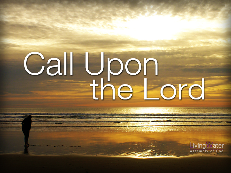 Sermon - Call Upon the Lord - Living Water Assembly of God