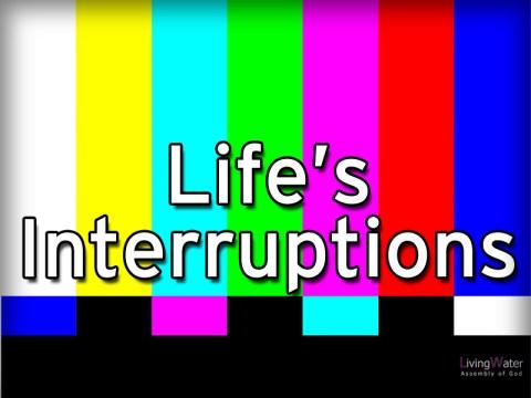 Life's Interruptions