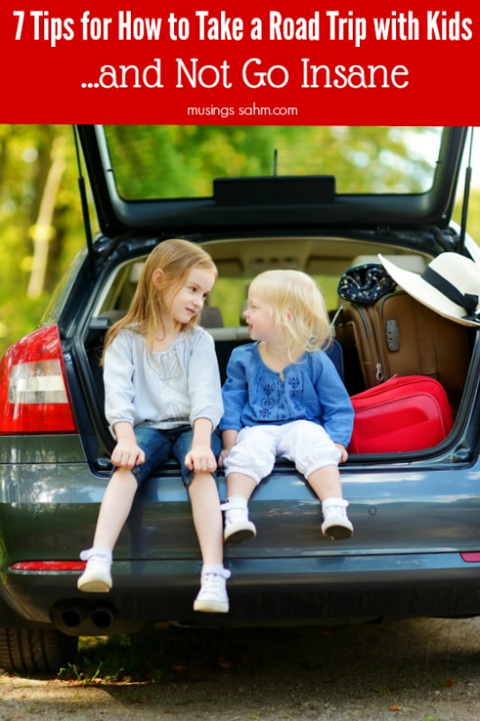 7 Tips for How to Take a Road Trip with Kids & Not Go Insane   Tips from a mom of four who has survived both awesome and nightmarish trips!