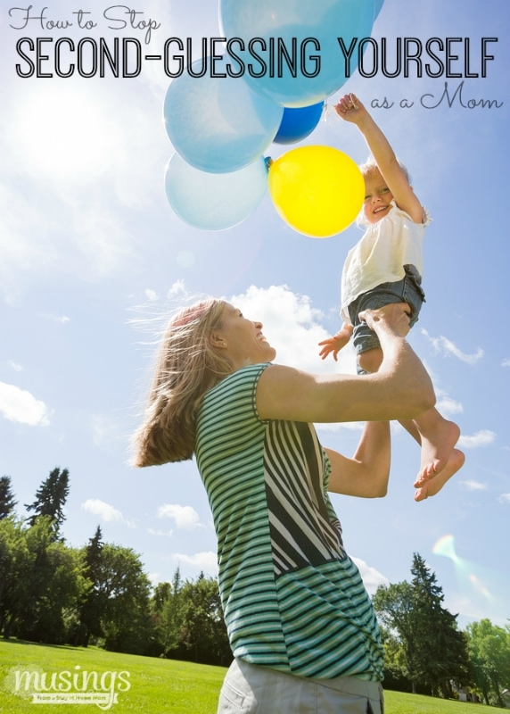 In an era where everyone everywhere has an opinion, it's easy to get confused. Here's 5 simple things to help you stop second-guessing yourself as a mom and feel great about it!