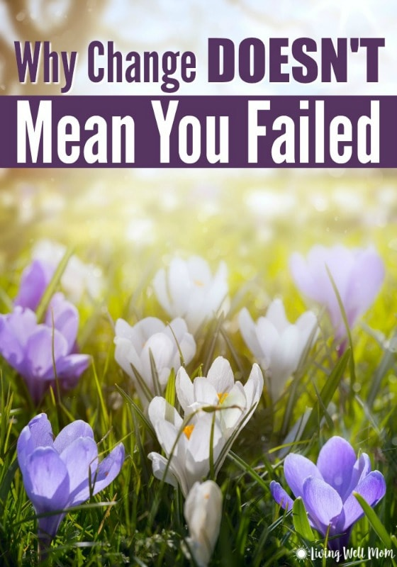 Do you ever feel like you've messed up yet again when you have to change something? Here's something important you need to know about why change DOESN'T mean you failed.