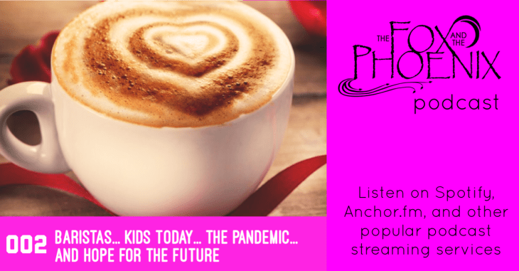 002 - Baristas, Kids, The Pandemic, and Hope for Future