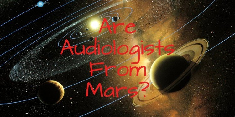 Are Audiologists From Mars?