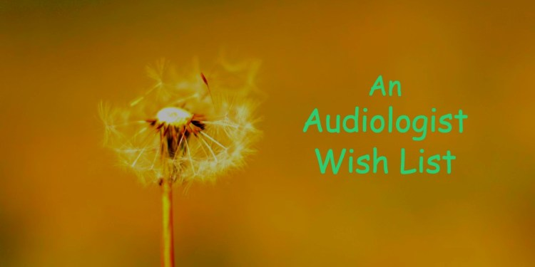 5 Things a Person With Hearing Loss Wants From An Audiologist