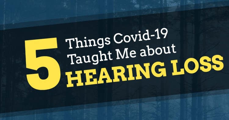 Five Things Covid-19 Taught Me about Hearing Loss