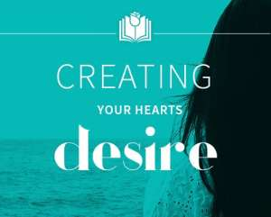 Creating Your Hearts Desire