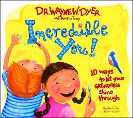 Incredible You by Dr. Wayne Dyer - great children's book