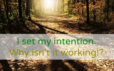 I set my intention. Why isn't it working!?