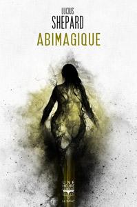 Couverture du roman Abimagique de Lucius Shepard