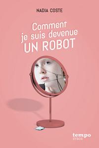 """Couverture du roman """"Comment je suis devenue un robot"""" de Nadia Coste"""