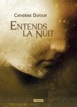 """Couverture du livre """"Entends la nuit"""" de Catherine Dufour"""